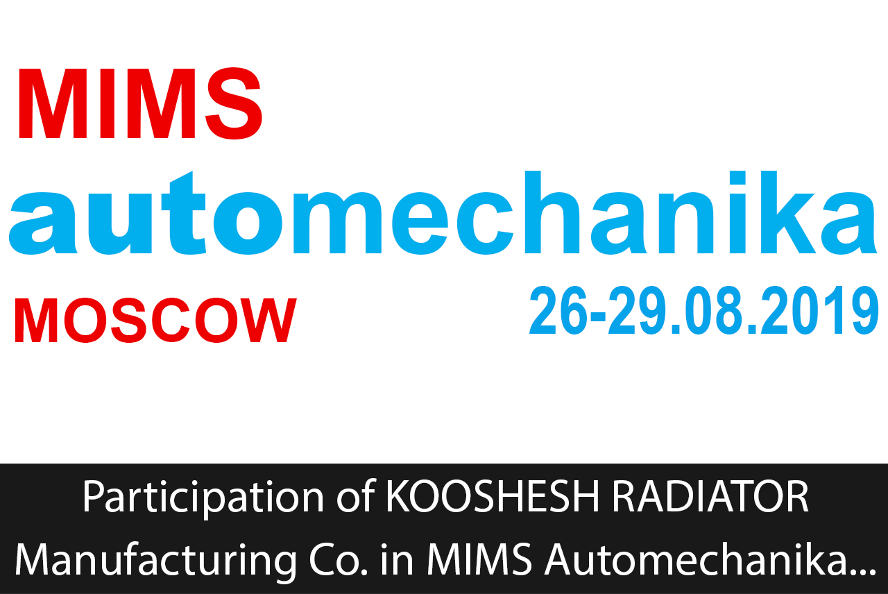 Participation of KOOSHESH RADIATOR Manufacturing Co. in MIMS automechanika International Exhibition of Automotive Spare Parts and Equipment in Moscow